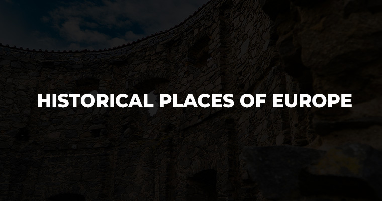 Top 10 Historical Places of Europe