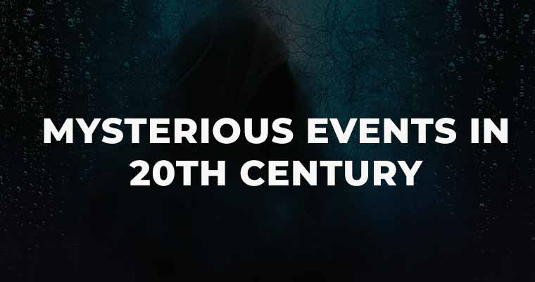 Top 10 Mysterious Events in 20th Century