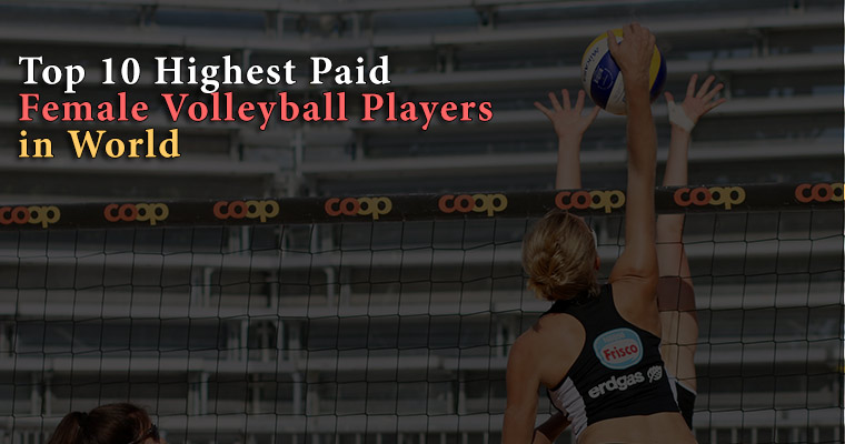 Top 10 Highest Paid Female Volleyball Players in World