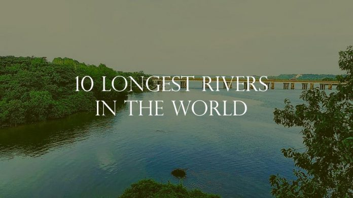 10 Longest Rivers In The World